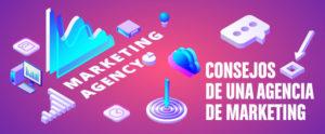 7 consejos que te debería dar a conocer tu Agencia de Marketing